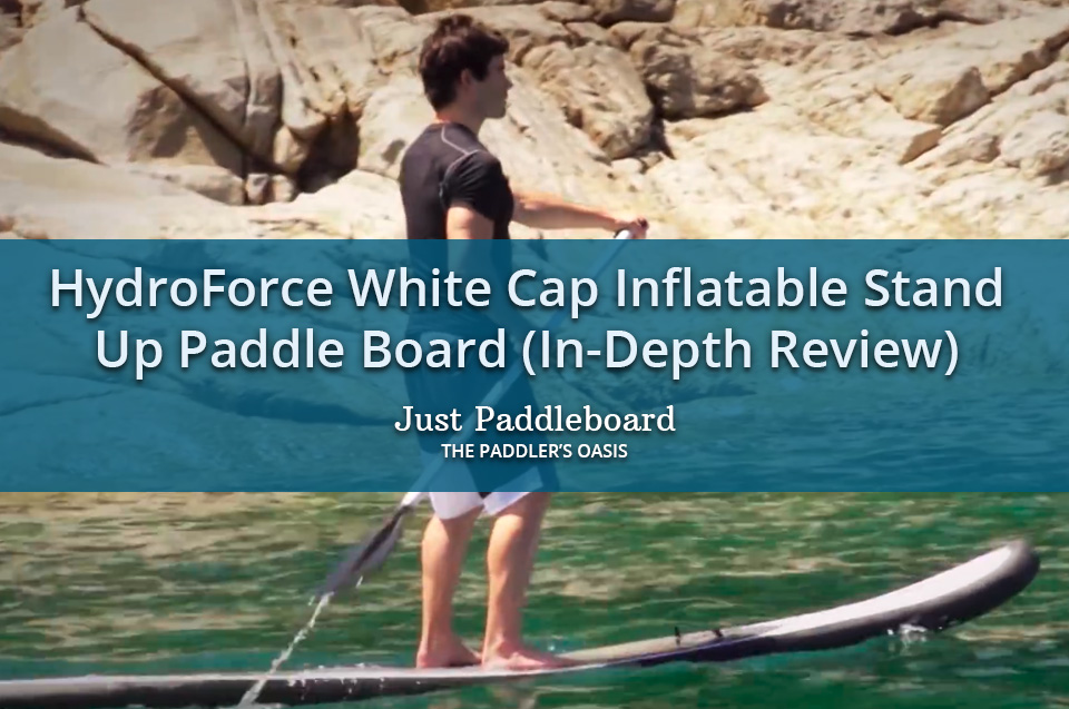 HydroForce White Cap Inflatable Stand Up Paddle Board Review (with Photo of man paddling on his board)