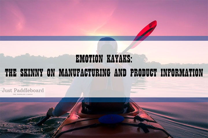 Emotion Kayaks: The Skinny on Manufacturing And Product Information