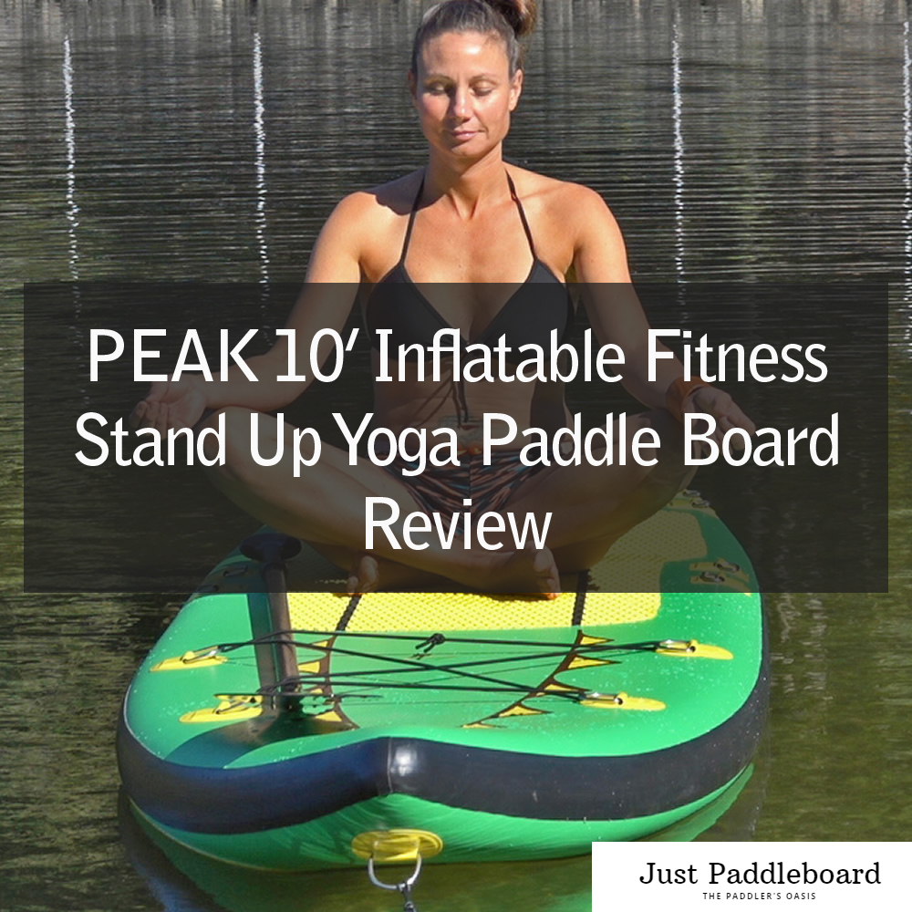 PEAK 10' Inflatable Fitness Stand Up Yoga Paddle Board Review